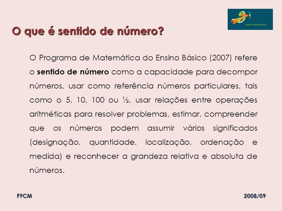 O que é sentido de número? PFCM 2008/09 O Programa de Matemática do Ensino Básico (2007) refere o sentido de número como a capacidade para decompor nú