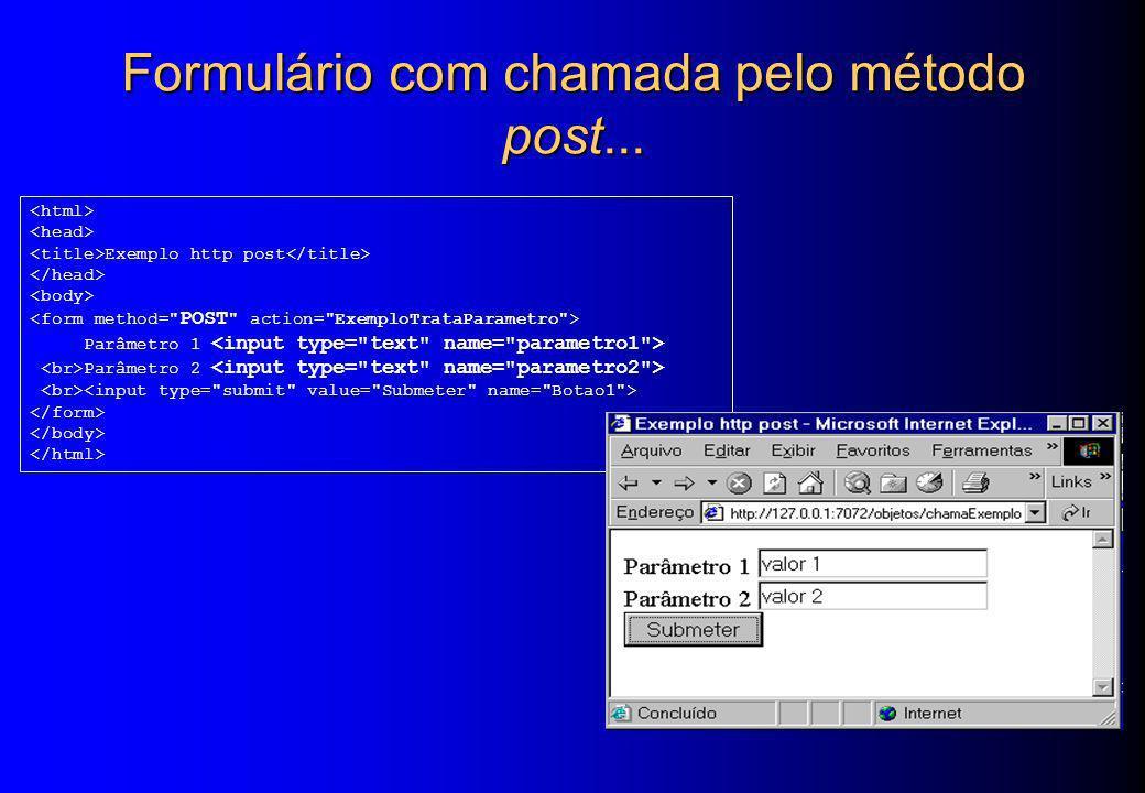 Formulário com chamada pelo método post... Exemplo http post Parâmetro 1 Parâmetro 2