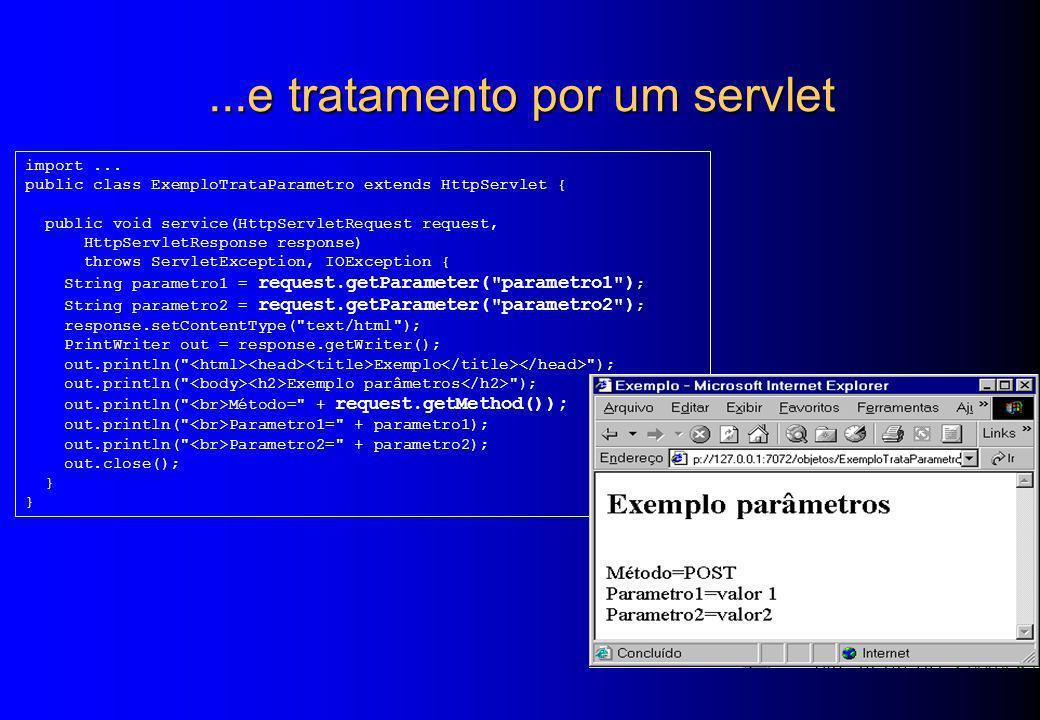 ...e tratamento por um servlet import... public class ExemploTrataParametro extends HttpServlet { public void service(HttpServletRequest request, Http