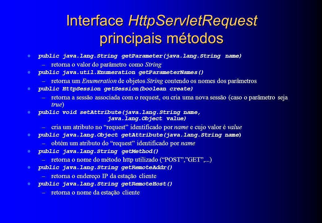 Interface HttpServletRequest principais métodos public java.lang.String getParameter(java.lang.String name) – retorna o valor do parâmetro como String