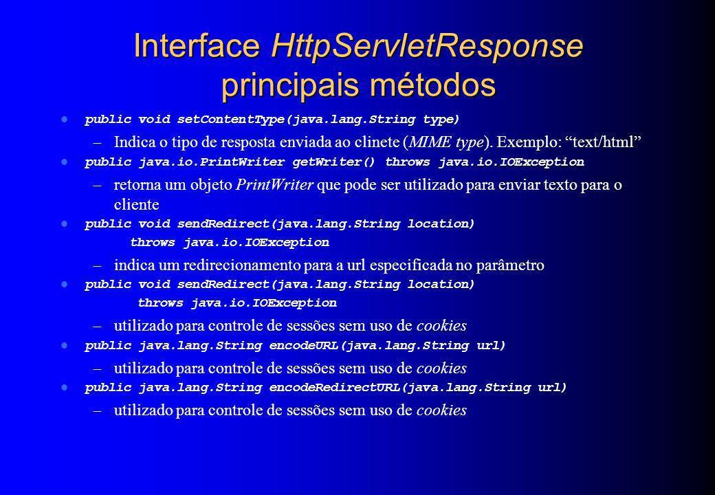 Interface HttpServletResponse principais métodos public void setContentType(java.lang.String type) – Indica o tipo de resposta enviada ao clinete (MIM