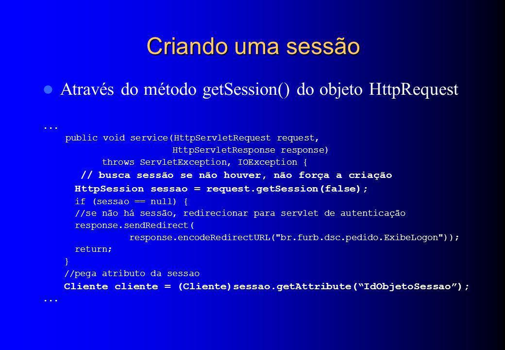 Criando uma sessão Através do método getSession() do objeto HttpRequest... public void service(HttpServletRequest request, HttpServletResponse respons