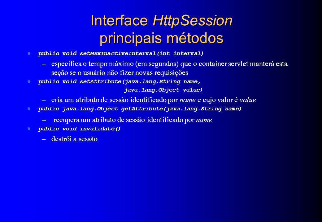 Interface HttpSession principais métodos public void setMaxInactiveInterval(int interval) – especifica o tempo máximo (em segundos) que o container se