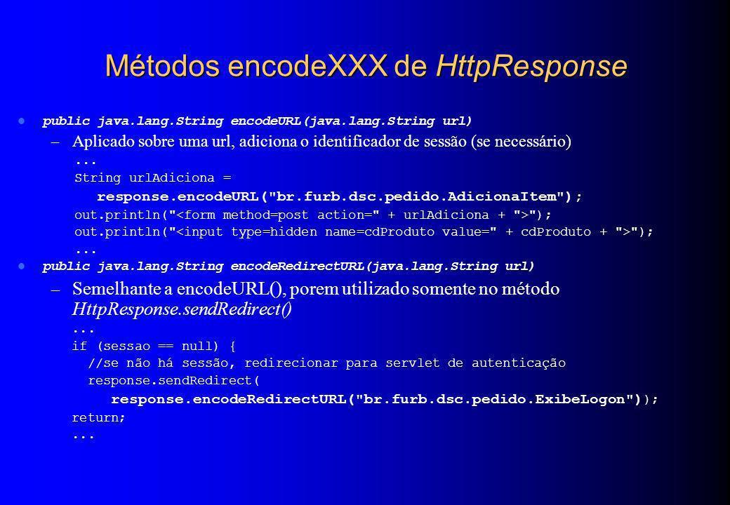 Métodos encodeXXX de HttpResponse public java.lang.String encodeURL(java.lang.String url) – Aplicado sobre uma url, adiciona o identificador de sessão
