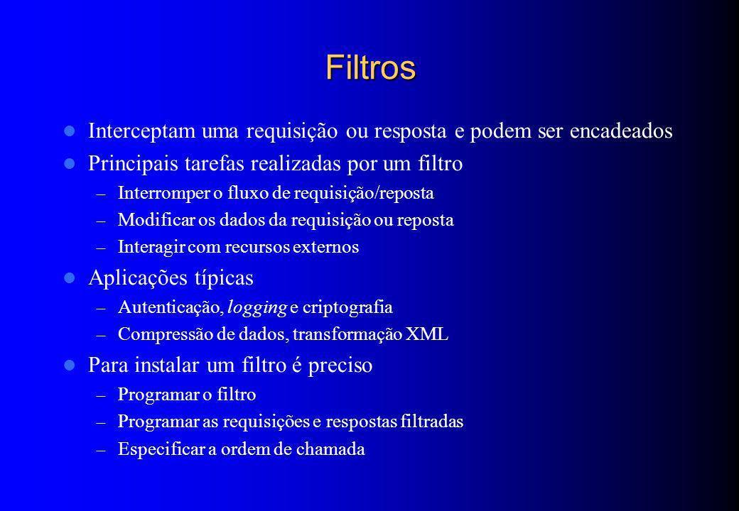 Filtros Interceptam uma requisição ou resposta e podem ser encadeados Principais tarefas realizadas por um filtro – Interromper o fluxo de requisição/