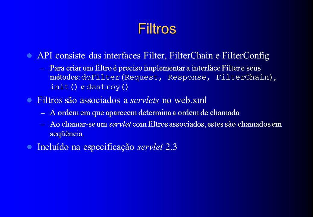 Filtros API consiste das interfaces Filter, FilterChain e FilterConfig – Para criar um filtro é preciso implementar a interface Filter e seus métodos: