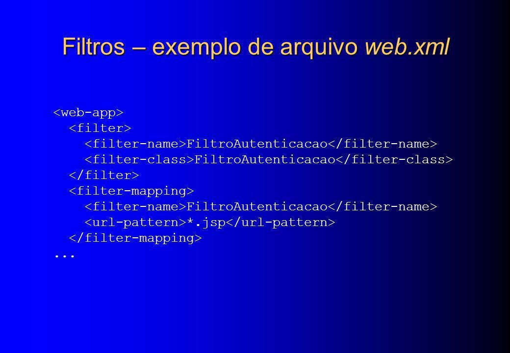 Filtros – exemplo de arquivo web.xml FiltroAutenticacao FiltroAutenticacao *.jsp...
