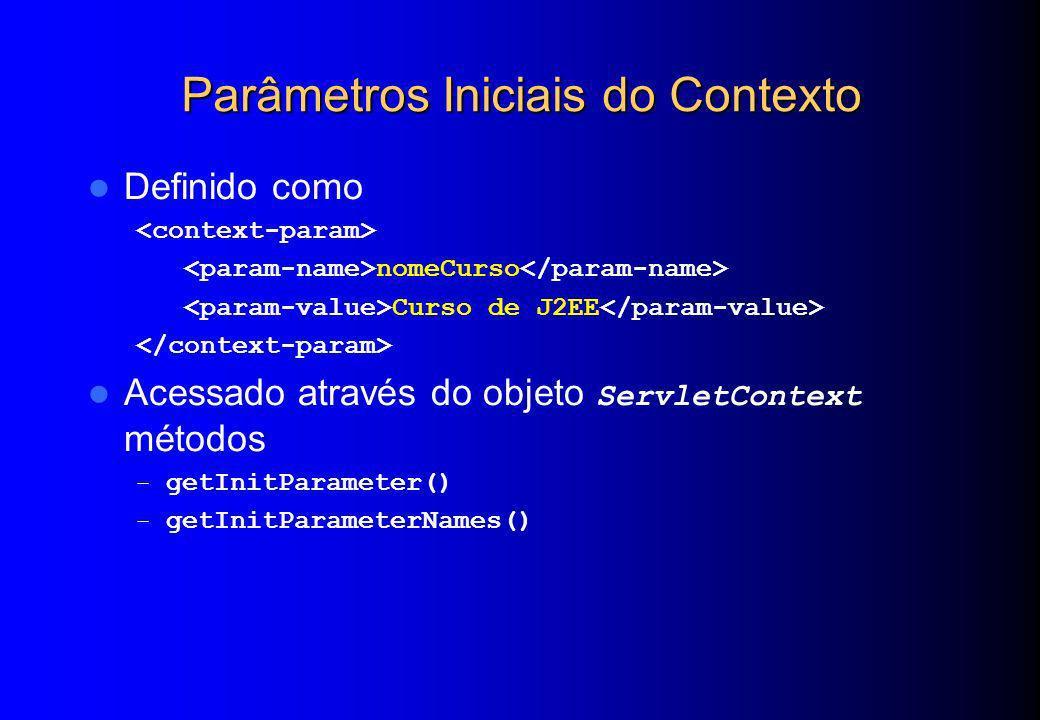 Parâmetros Iniciais do Contexto Definido como nomeCurso Curso de J2EE Acessado através do objeto ServletContext métodos – getInitParameter() – getInit