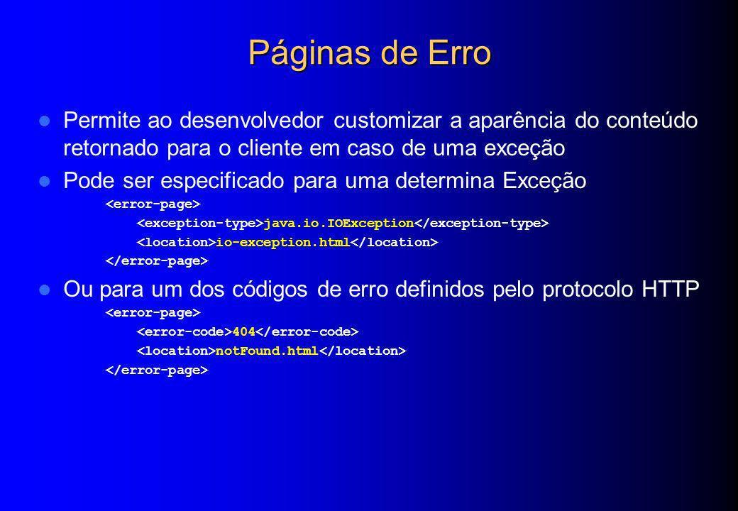 Páginas de Erro Permite ao desenvolvedor customizar a aparência do conteúdo retornado para o cliente em caso de uma exceção Pode ser especificado para
