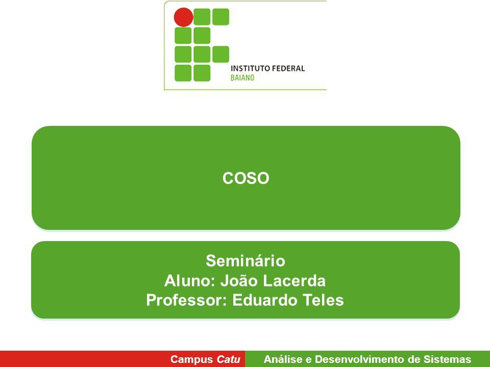 COSO Campus Catu Análise e Desenvolvimento de Sistemas Seminário Aluno: João Lacerda Professor: Eduardo Teles Seminário Aluno: João Lacerda Professor: