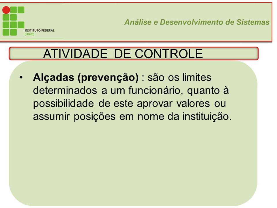 15 ATIVIDADE DE CONTROLE Alçadas (prevenção) : são os limites determinados a um funcionário, quanto à possibilidade de este aprovar valores ou assumir
