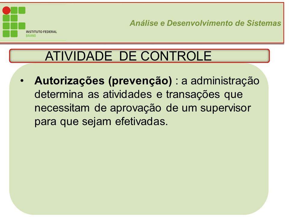 16 ATIVIDADE DE CONTROLE Autorizações (prevenção) : a administração determina as atividades e transações que necessitam de aprovação de um supervisor