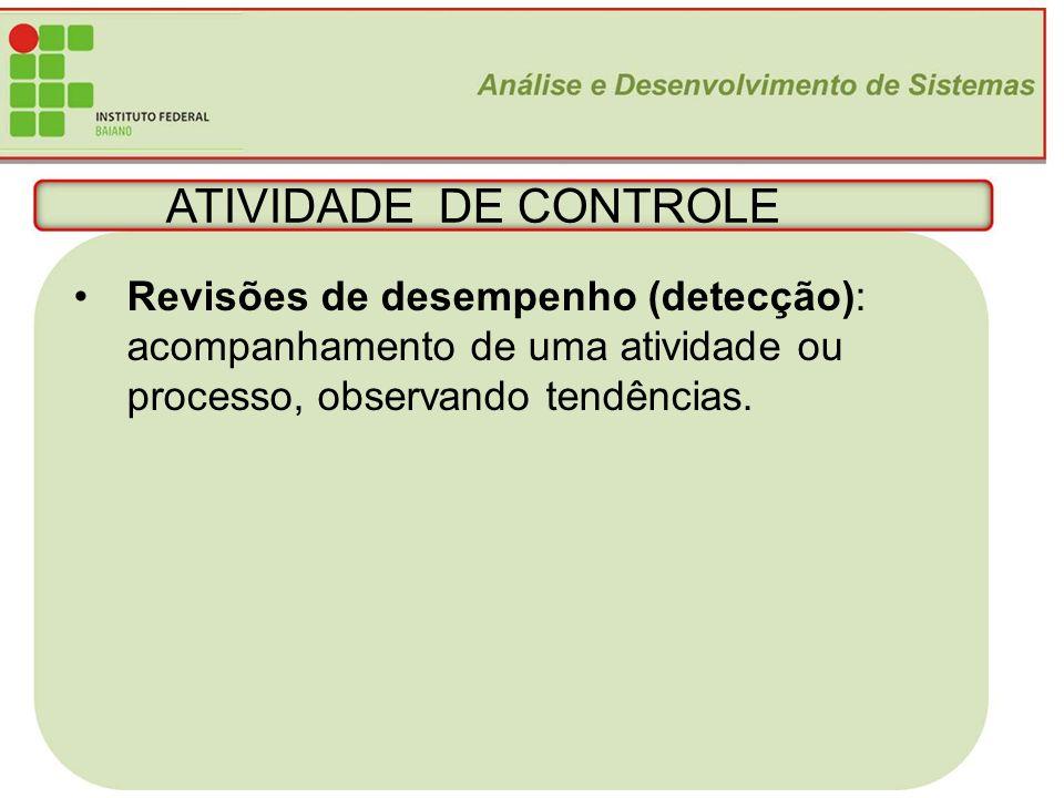 18 ATIVIDADE DE CONTROLE Revisões de desempenho (detecção): acompanhamento de uma atividade ou processo, observando tendências.