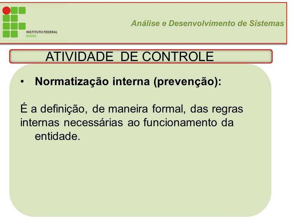 22 ATIVIDADE DE CONTROLE Normatização interna (prevenção): É a definição, de maneira formal, das regras internas necessárias ao funcionamento da entid