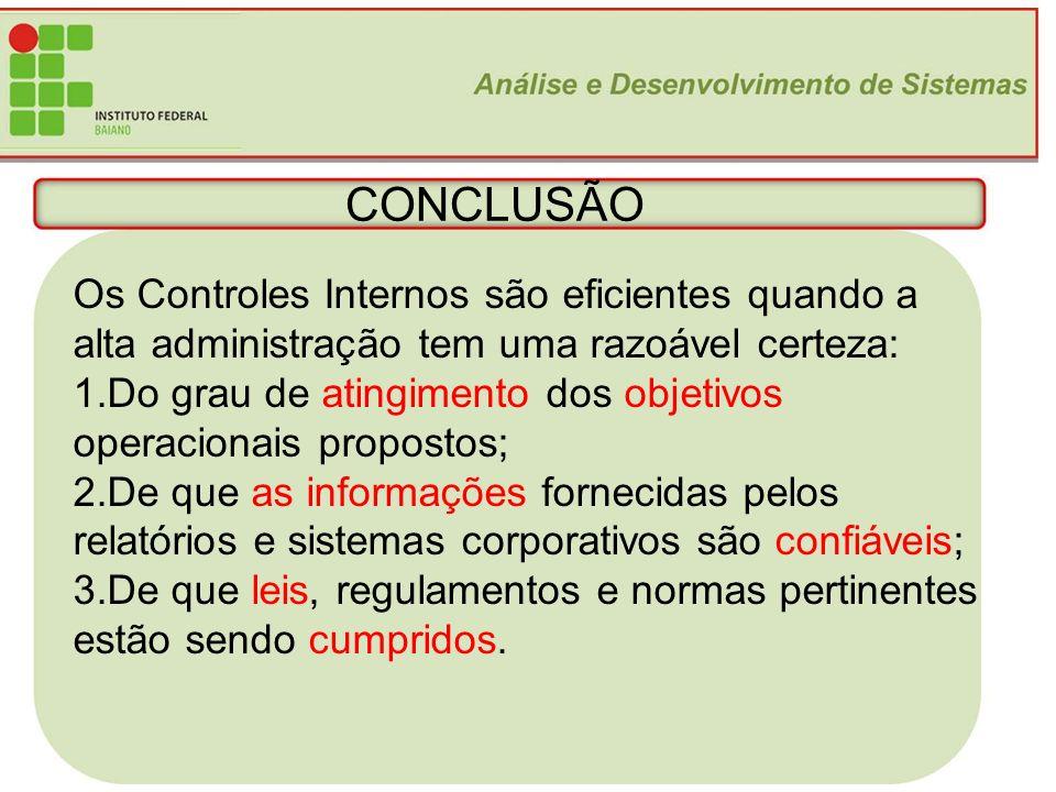 25 CONCLUSÃO Os Controles Internos são eficientes quando a alta administração tem uma razoável certeza: 1.Do grau de atingimento dos objetivos operaci