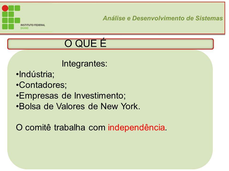 6 O QUE É Integrantes: Indústria; Contadores; Empresas de Investimento; Bolsa de Valores de New York. O comitê trabalha com independência.