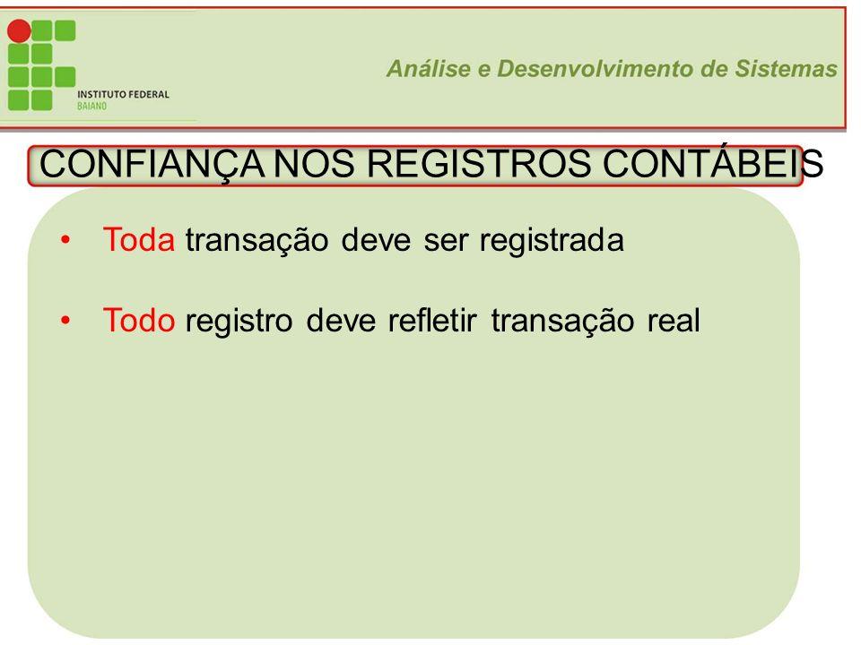 9 CONFIANÇA NOS REGISTROS CONTÁBEIS Toda transação deve ser registrada Todo registro deve refletir transação real