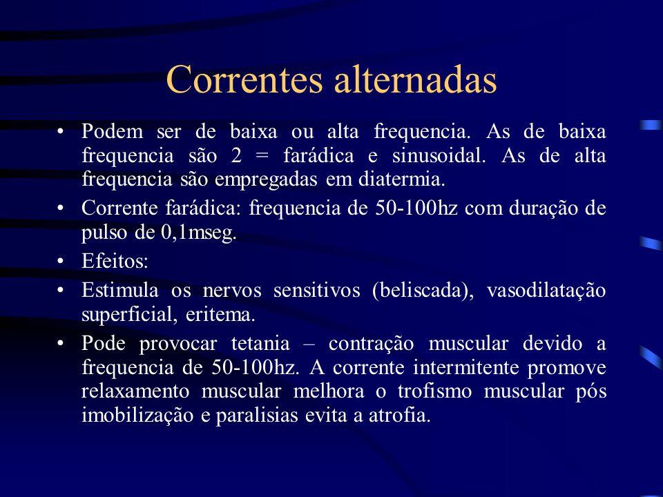 Correntes alternadas Podem ser de baixa ou alta frequencia. As de baixa frequencia são 2 = farádica e sinusoidal. As de alta frequencia são empregadas