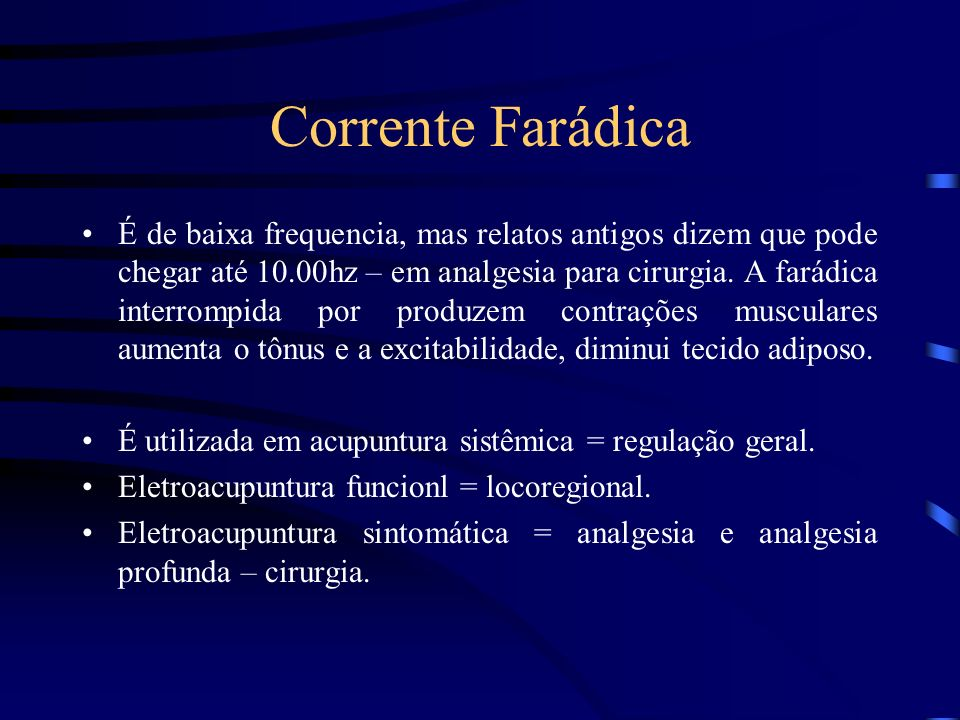 Corrente Farádica É de baixa frequencia, mas relatos antigos dizem que pode chegar até 10.00hz – em analgesia para cirurgia. A farádica interrompida p