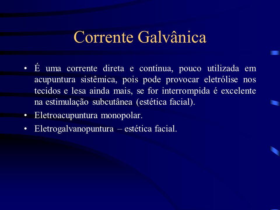 Corrente Galvânica É uma corrente direta e contínua, pouco utilizada em acupuntura sistêmica, pois pode provocar eletrólise nos tecidos e lesa ainda m