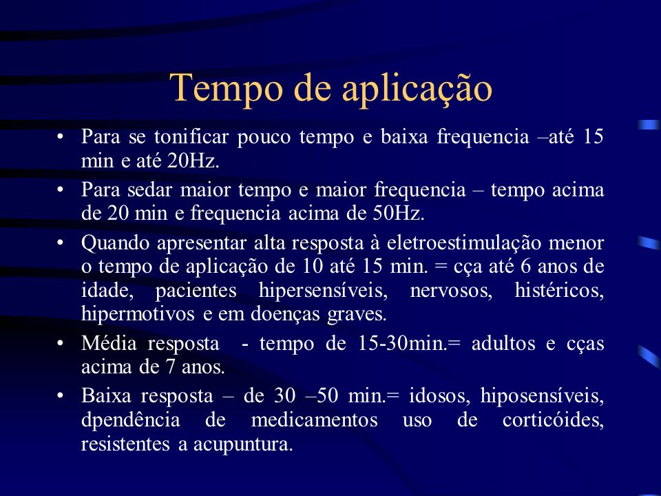 Tempo de aplicação Para se tonificar pouco tempo e baixa frequencia –até 15 min e até 20Hz. Para sedar maior tempo e maior frequencia – tempo acima de