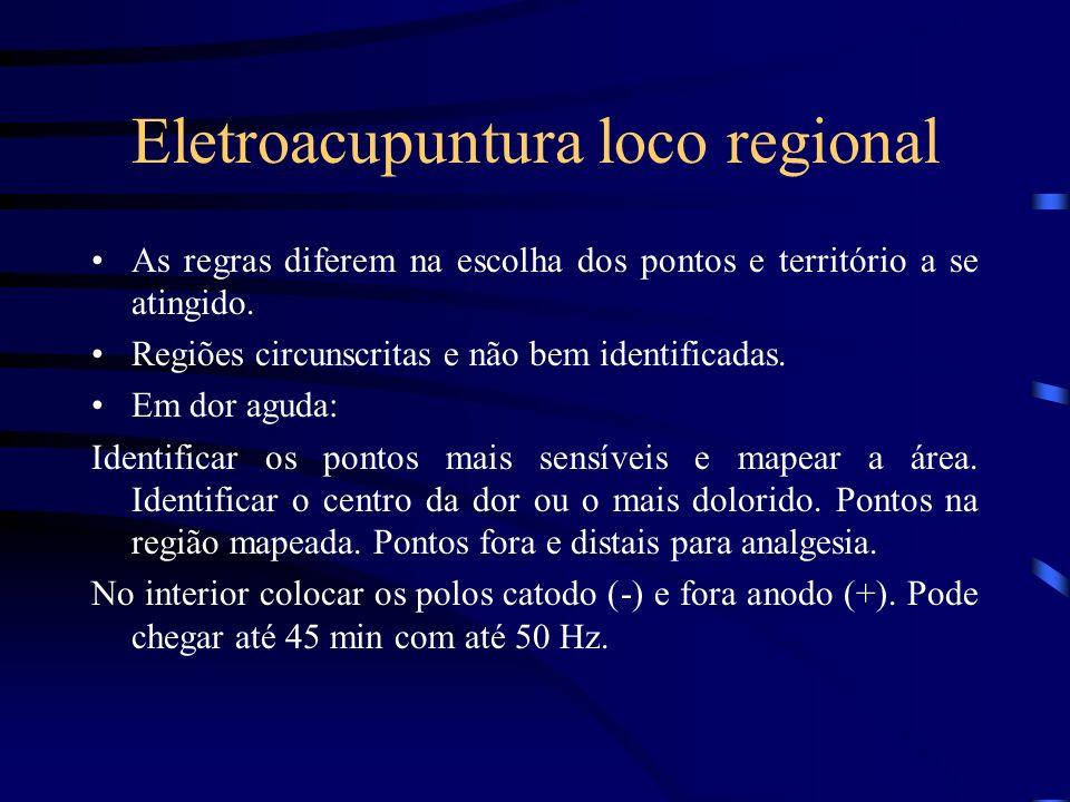 Eletroacupuntura loco regional As regras diferem na escolha dos pontos e território a se atingido. Regiões circunscritas e não bem identificadas. Em d