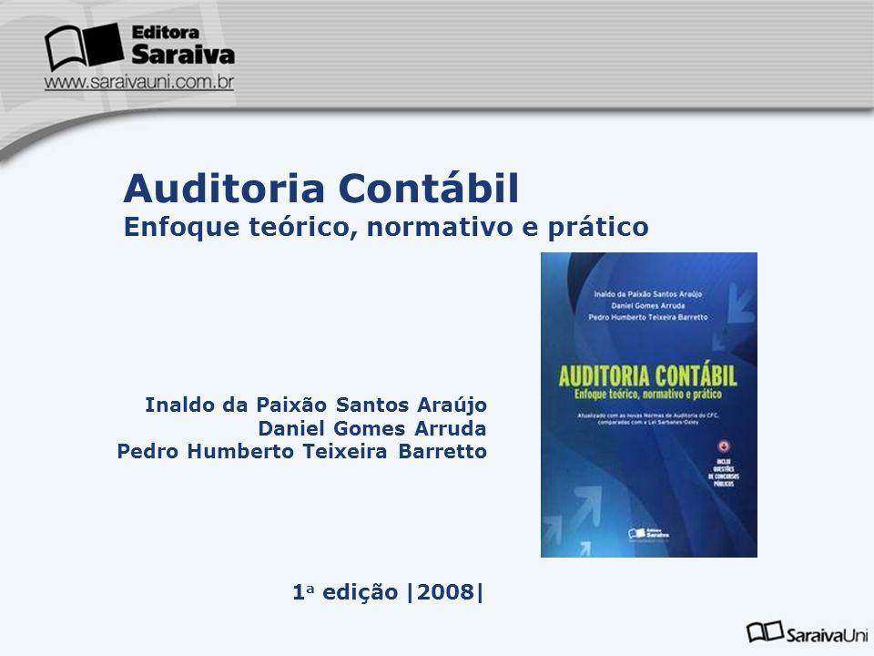 Inaldo da Paixão Santos Araújo Daniel Gomes Arruda Pedro Humberto Teixeira Barretto 1 a edição |2008| Auditoria Contábil Enfoque teórico, normativo e