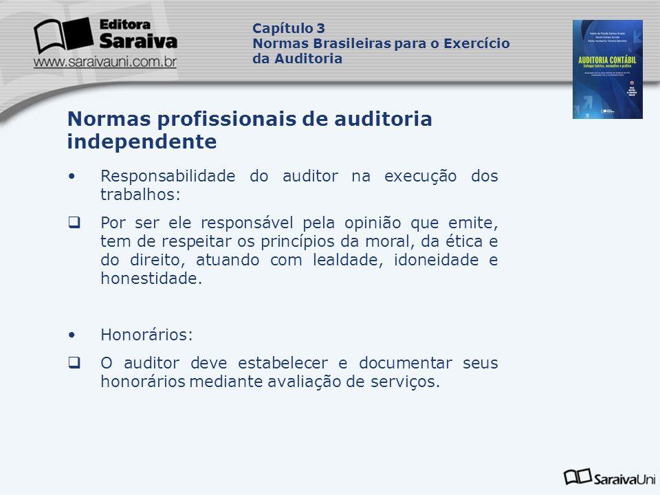 Responsabilidade do auditor na execução dos trabalhos: Por ser ele responsável pela opinião que emite, tem de respeitar os princípios da moral, da éti