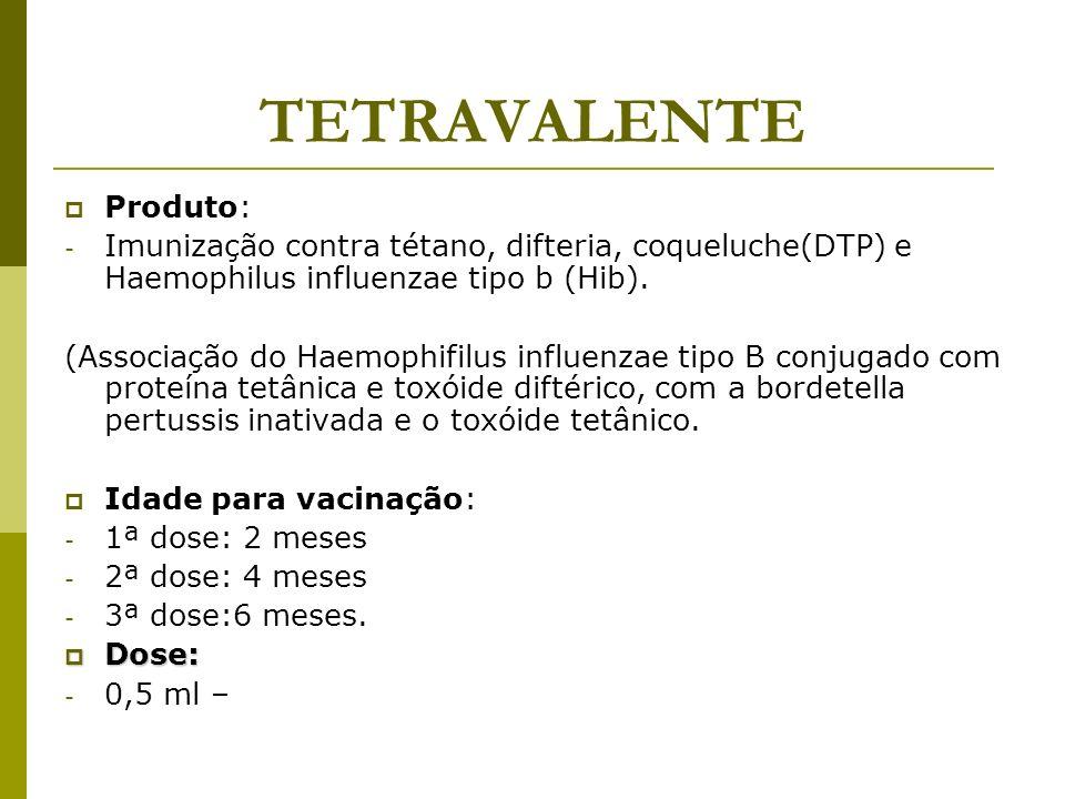 TETRAVALENTE Produto: - Imunização contra tétano, difteria, coqueluche(DTP) e Haemophilus influenzae tipo b (Hib). (Associação do Haemophifilus influe