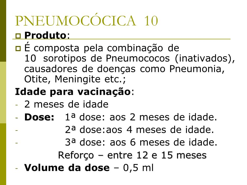 PNEUMOCÓCICA 10 Produto: É composta pela combinação de 10 sorotipos de Pneumococos (inativados), causadores de doenças como Pneumonia, Otite, Meningit