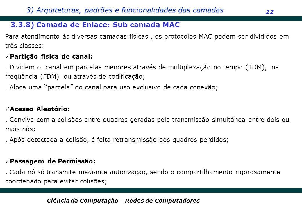 3) Arquiteturas, padrões e funcionalidades das camadas 22 Ciência da Computação – Redes de Computadores 3.3.8) Camada de Enlace: Sub camada MAC Para a