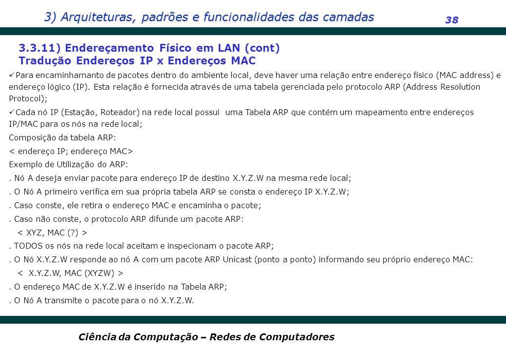 3) Arquiteturas, padrões e funcionalidades das camadas 38 Ciência da Computação – Redes de Computadores 3.3.11) Endereçamento Físico em LAN (cont) Tra