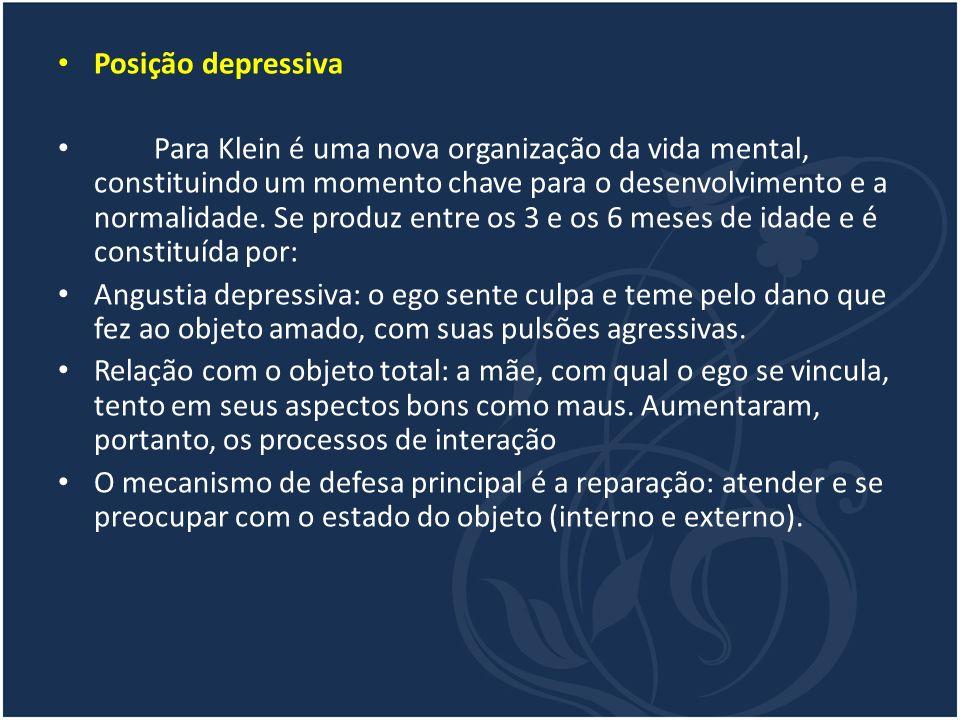Posição depressiva Para Klein é uma nova organização da vida mental, constituindo um momento chave para o desenvolvimento e a normalidade. Se produz e