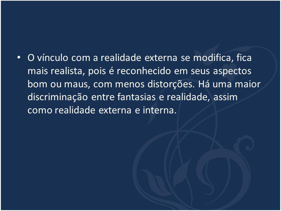 O vínculo com a realidade externa se modifica, fica mais realista, pois é reconhecido em seus aspectos bom ou maus, com menos distorções. Há uma maior