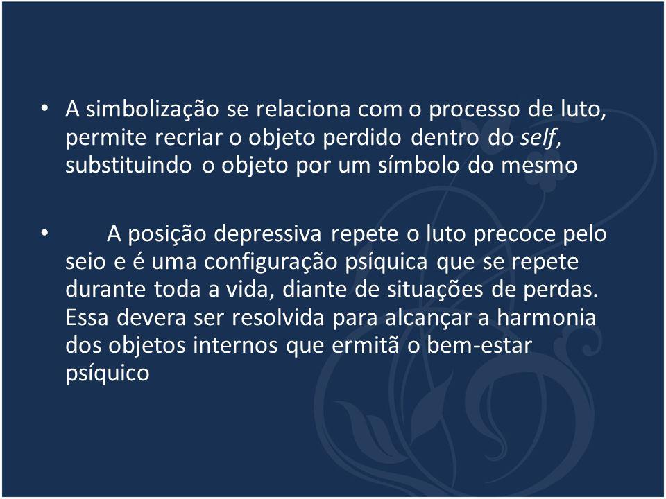 A simbolização se relaciona com o processo de luto, permite recriar o objeto perdido dentro do self, substituindo o objeto por um símbolo do mesmo A p