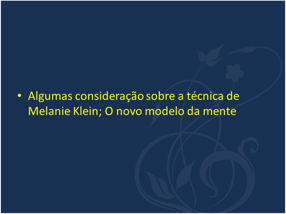 Algumas consideração sobre a técnica de Melanie Klein; O novo modelo da mente