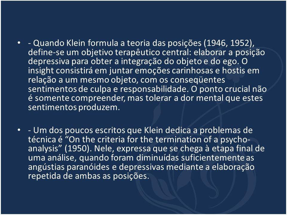 - Quando Klein formula a teoria das posições (1946, 1952), define-se um objetivo terapêutico central: elaborar a posição depressiva para obter a integ
