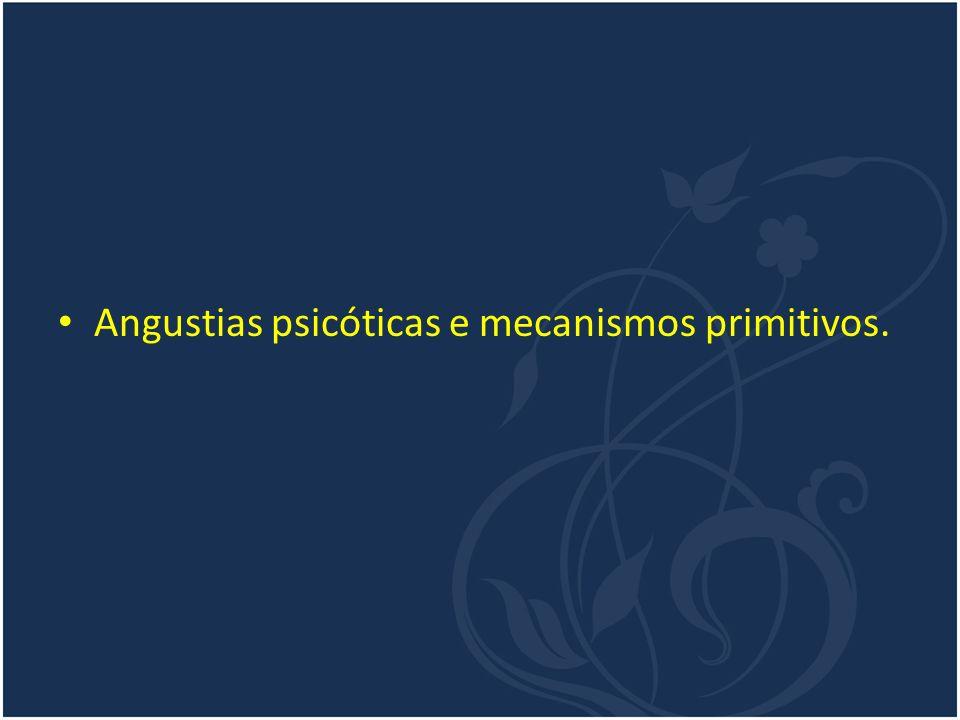Angustias psicóticas e mecanismos primitivos.