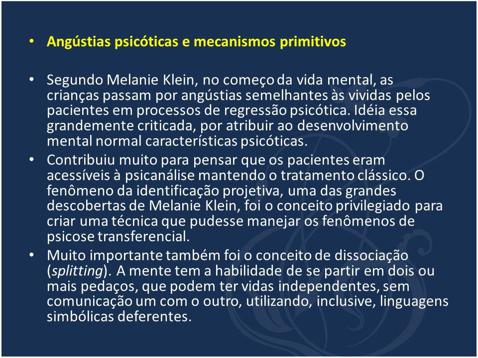 Angústias psicóticas e mecanismos primitivos Segundo Melanie Klein, no começo da vida mental, as crianças passam por angústias semelhantes às vividas