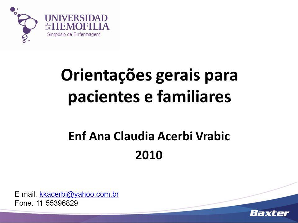 Simpósio de Enfermagem Orientações gerais para pacientes e familiares Enf Ana Claudia Acerbi Vrabic 2010 E mail: kkacerbi@yahoo.com.brkkacerbi@yahoo.c