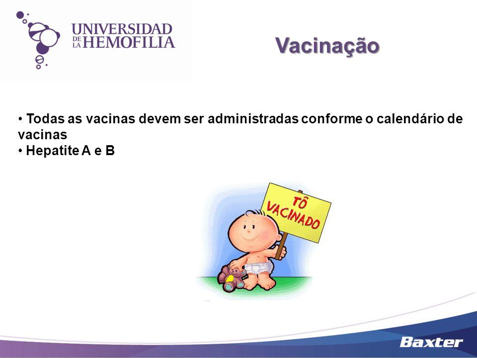 Vacinação Vacinação Todas as vacinas devem ser administradas conforme o calendário de vacinas Hepatite A e B