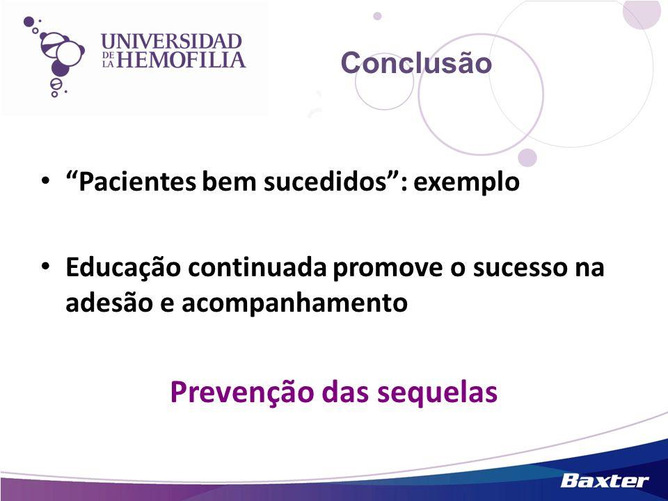 Conclusão Pacientes bem sucedidos: exemplo Educação continuada promove o sucesso na adesão e acompanhamento Prevenção das sequelas