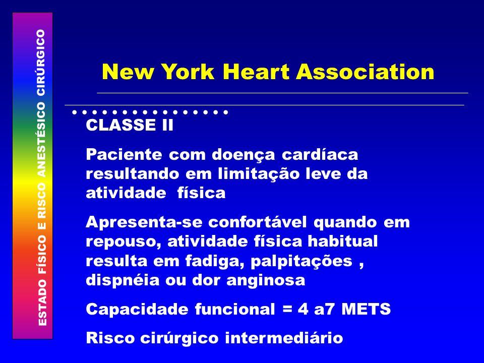 ESTADO FÍSICO E RISCO ANESTÉSICO CIRÚRGICO................ New York Heart Association CLASSE II Paciente com doença cardíaca resultando em limitação l