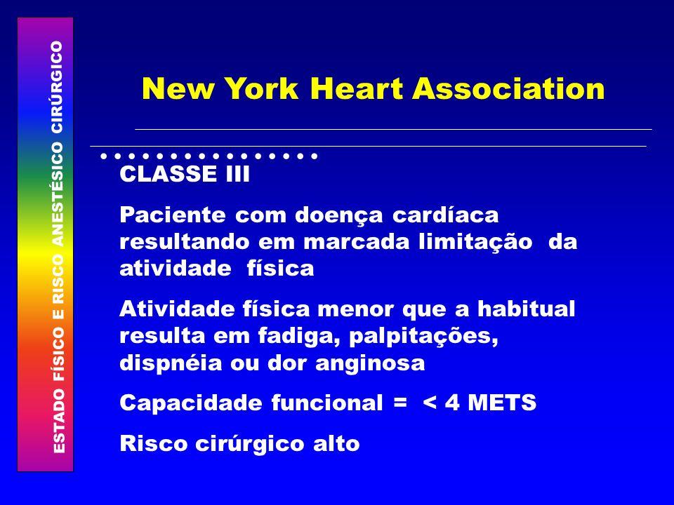 ESTADO FÍSICO E RISCO ANESTÉSICO CIRÚRGICO................ New York Heart Association CLASSE III Paciente com doença cardíaca resultando em marcada li