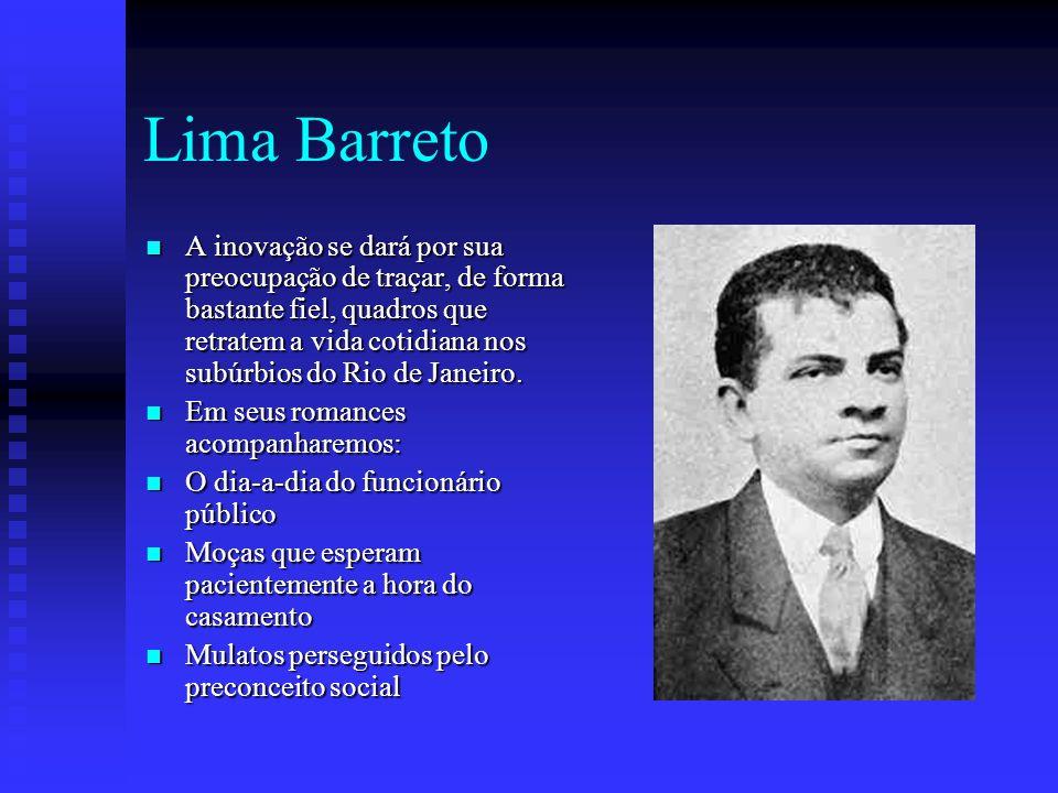 Lima Barreto A inovação se dará por sua preocupação de traçar, de forma bastante fiel, quadros que retratem a vida cotidiana nos subúrbios do Rio de J