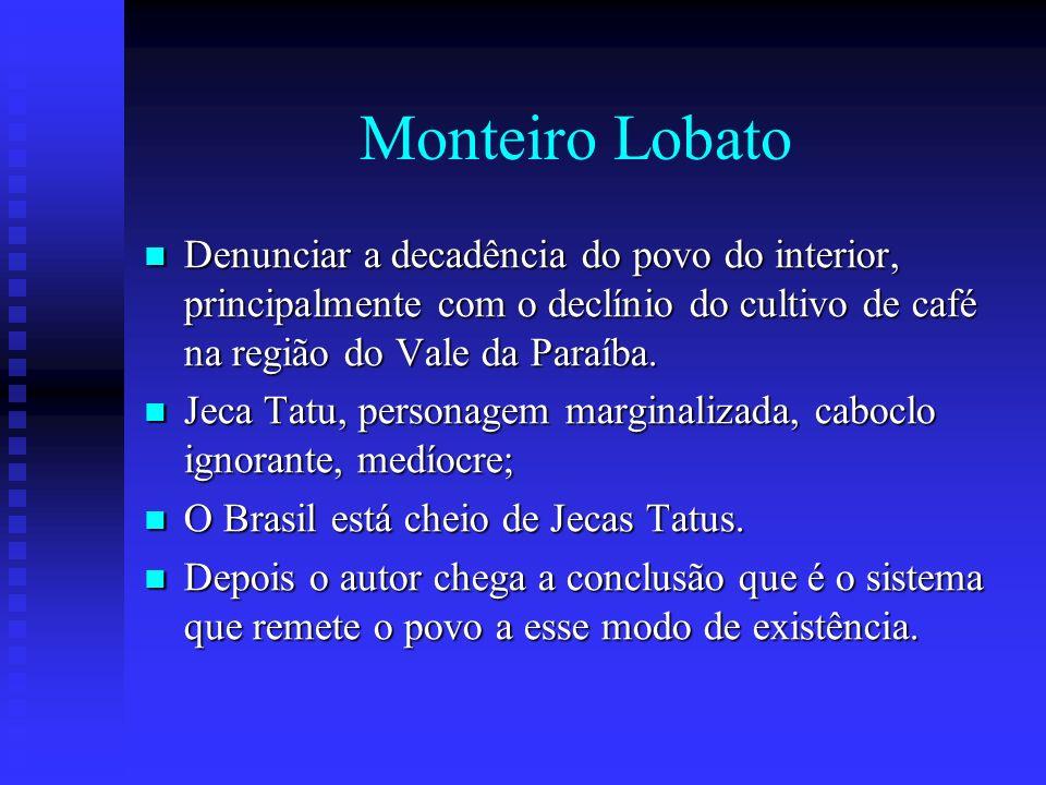Monteiro Lobato Denunciar a decadência do povo do interior, principalmente com o declínio do cultivo de café na região do Vale da Paraíba. Denunciar a