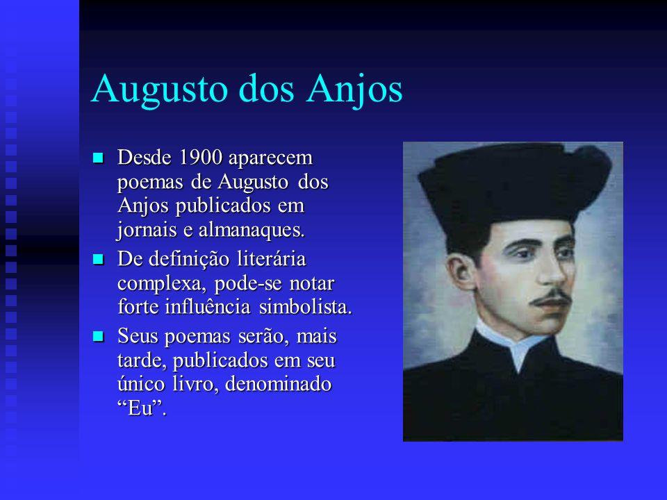 Augusto dos Anjos Desde 1900 aparecem poemas de Augusto dos Anjos publicados em jornais e almanaques. Desde 1900 aparecem poemas de Augusto dos Anjos