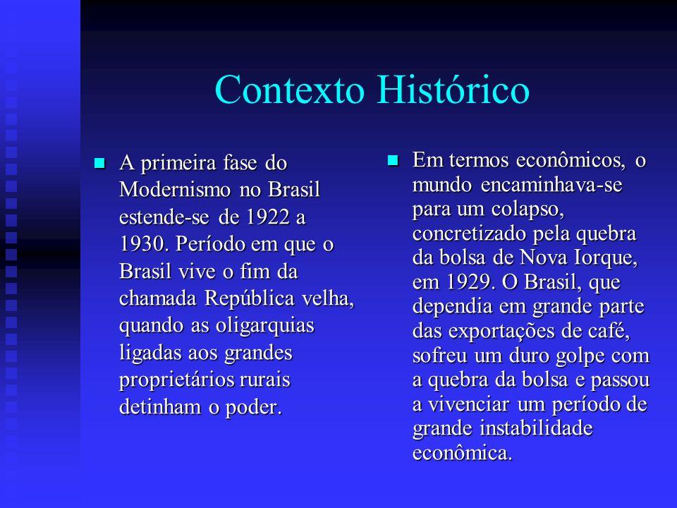 Contexto Histórico A primeira fase do Modernismo no Brasil estende-se de 1922 a 1930. Período em que o Brasil vive o fim da chamada República velha, q