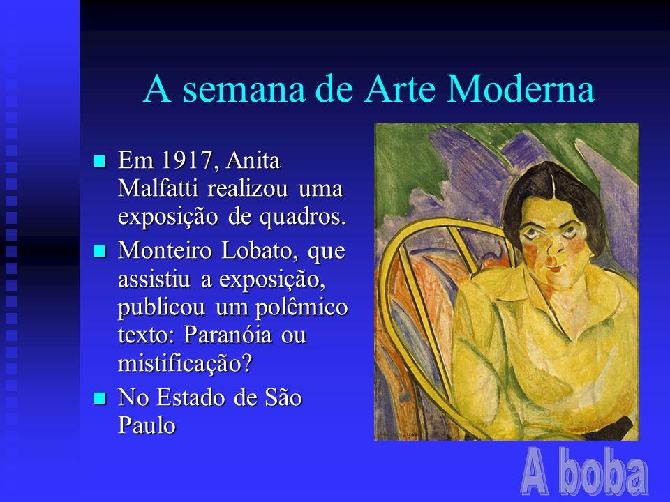 A semana de Arte Moderna Em 1917, Anita Malfatti realizou uma exposição de quadros. Em 1917, Anita Malfatti realizou uma exposição de quadros. Monteir