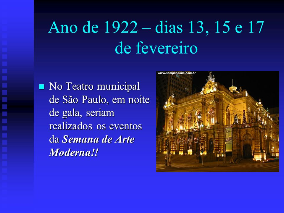 Ano de 1922 – dias 13, 15 e 17 de fevereiro No Teatro municipal de São Paulo, em noite de gala, seriam realizados os eventos da Semana de Arte Moderna